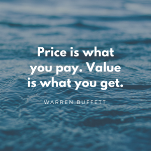 Price is what you pay. Value is what you get.